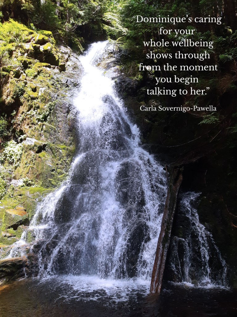 """An image of sawblade falls, with a quote from a client: """"Dominique's caring for your whole wellbeing shows through from the moment you begin talking to her."""""""